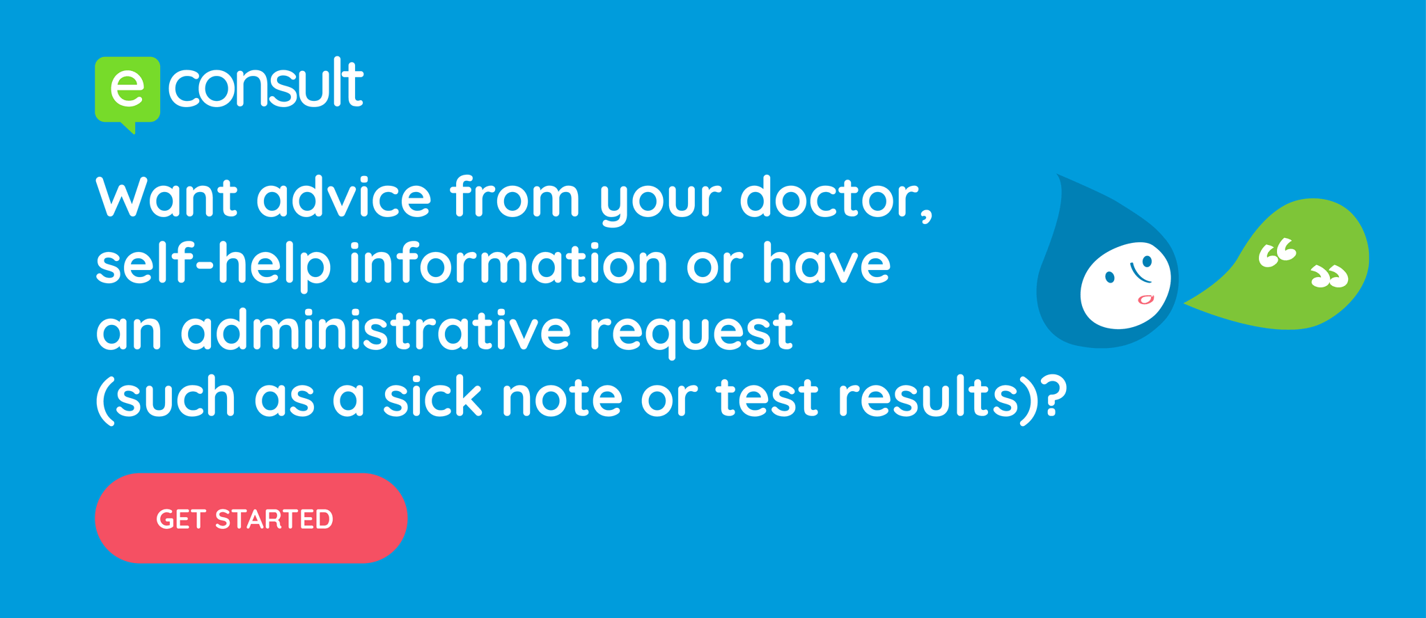 Want advice from your doctor, self help information or have and administrative request? Get started with eConsult.
